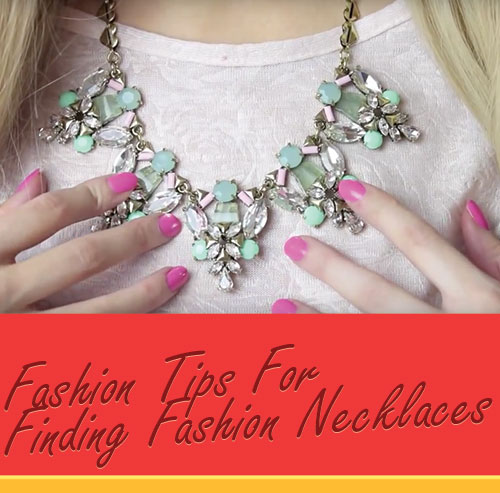 Fashion Tips For Finding Fashion Necklaces